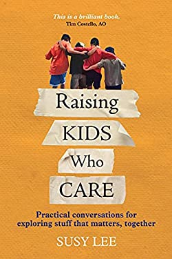 Raising Kids Who Care: Practical conversations for exploring stuff that matters, together