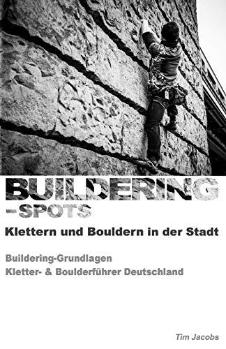 Buildering-Spots - Klettern und Bouldern in der Stadt: Buildering Grundlagen / Kletter- & Boulderführer Deutschland