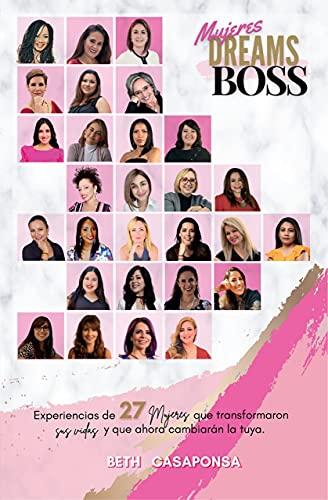 Mujeres Dreams Boss: Experiencias de 27 mujeres que transformaron sus vidas y que ahora cambiarán la tuya (Spanish Edition)