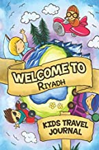 Welcome to Riyadh Kids Travel Journal: 6x9 Children Travel Notebook and Diary I Fill out and Draw I With prompts I Perfect Gift for your child for your holidays in Riyadh (Saudi Arabia)