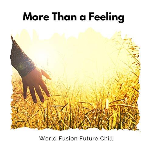 More Than A Feeling - World Fusion Future Chill