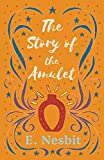 The Story of the Amulet (The Psammead Series)