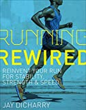 Running Rewired: Reinvent Your Run for Stability, Strength, and Speed - Jay Dicharry