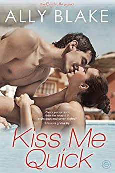 Kiss Me Quick (The Cinderella Project Book 1) by [Ally Blake]