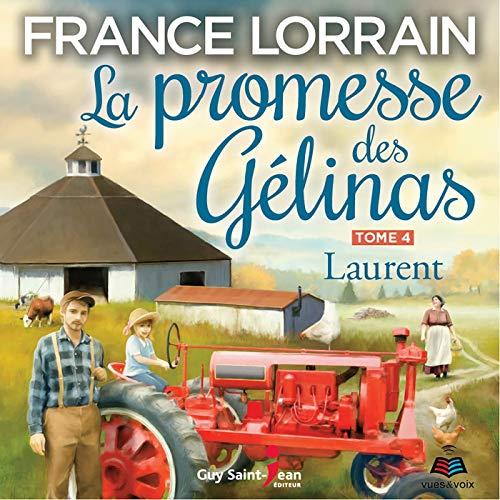 Laurent: La promesse des Gélinas 4 [Laurent: The Promise of the Gélinas, Book 4] Audiobook By France Lorrain cover art