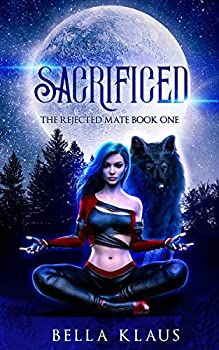 Sacrificed  A rejected mates paranormal wolf shifter romance  The Rejected Mate Book 1