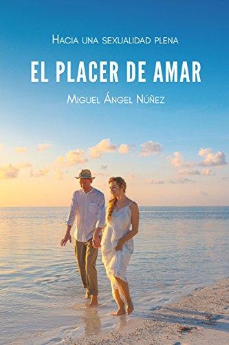 El placer de amar: Hacia una sexualidad saludable (Spanish Edition)