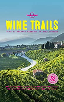 Wine Trails: 52 Perfect Weekends in Wine Country (Lonely Planet) by [Lonely Planet Food]