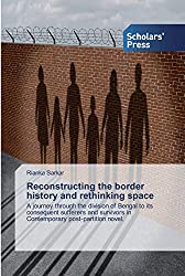 Reconstructing the border history and rethinking space: A journey through the division of Bengal to its consequent sufferers and survivors in Contemporary post-partition novel.