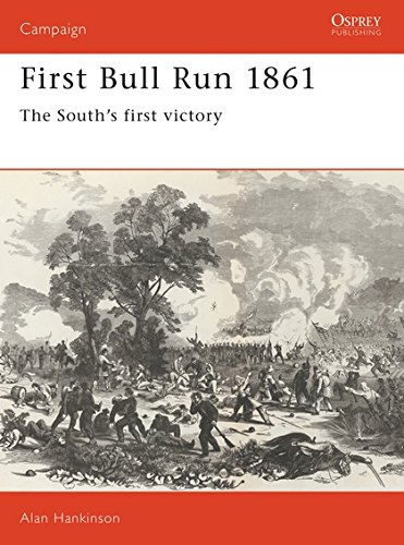 First Bull Run 1861: The South's First Victory (Campaign, Band 10)