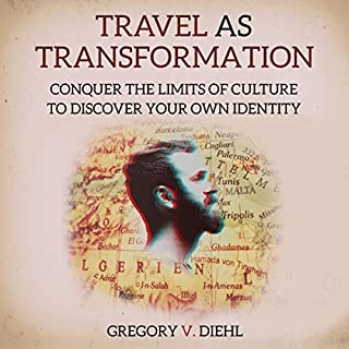 Travel as Transformation     Conquer the Limits of Culture to Discover Your Own Identity              By:                                                                                                                                 Gregory Diehl                               Narrated by:                                                                                                                                 Gregory V. Diehl                      Length: 3 hrs and 22 mins     43 ratings     Overall 4.1