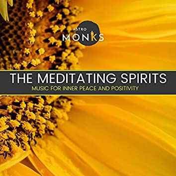 The Meditating Spirits - Music for Inner Peace and Positivity