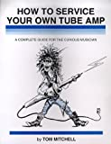 How to Service Your Own Tube Amp: A Complete Guide for the Curious Musician