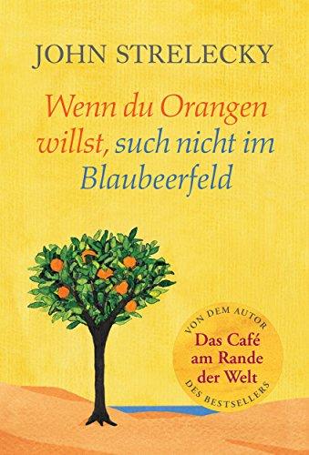 Wenn du Orangen willst, such nicht im Blaubeerfeld: Aha-Momente aus dem Café am Rande der Welt