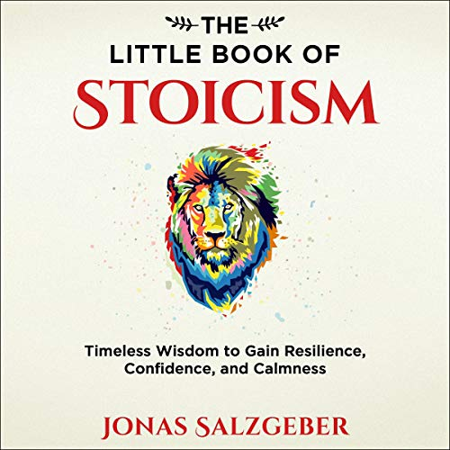 The Little Book of Stoicism: Timeless Wisdom to Gain Resilience, Confidence, and Calmness audiobook cover art