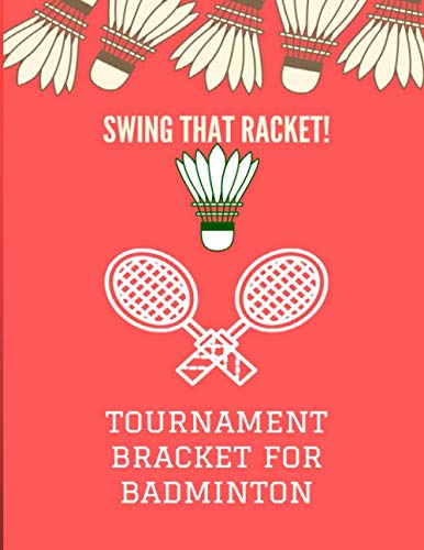 Swing That Racket Tournament Bracket For Badminton: Template Sheets For All Sports and Games | 16 Team Single Elimination | Double and Triple Elimination Blank Tournament Brackets