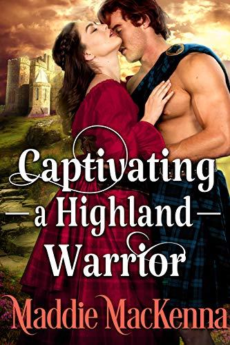 Captivating a Highland Warrior: A Steamy Scottish Historical Romance Novel
