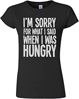 I`m Sorry for What I Said When I was Hungry Funny Slogan Ladies Fit T-Shirt