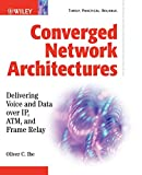 Converged Network: Delivering Voice and Data over IP, ATM, and Frame Relay
