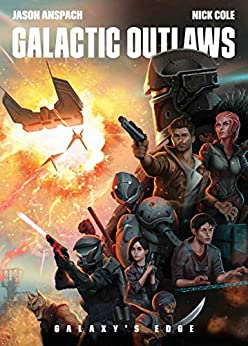 Galactic Outlaws (Galaxy's Edge Book 2) by [Jason Anspach, Nick Cole]