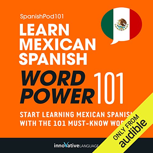 Learn Mexican Spanish - Word Power 101     Absolute Beginner Spanish #5              By:                                                                                                                                 Innovative Language Learning                               Narrated by:                                                                                                                                 SpanishPod101.com                      Length: 54 mins     4 ratings     Overall 3.0