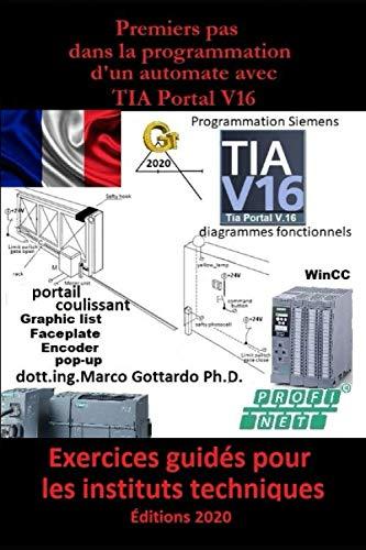 Premiers pas dans La programmation d'un automate avec TIA Portal V16: Exercices guidés pour les instituts techniques  Première édition 2020 (Let's Program a PLC international, Band 1)