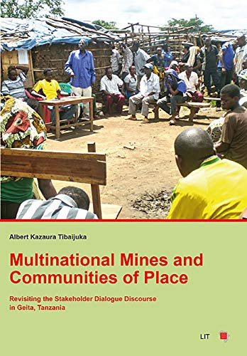 Multinational Mines and Communities of Place: Revisiting the Stakeholder Dialogue Discourse in Geita, Tanzania: Revistiting the Stakeholder Dialogue ... (Schweizerische Afrikastudien - Etudes Af)