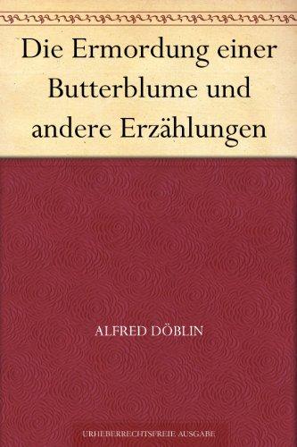 Amazon Com Die Ermordung Einer Butterblume Und Andere Erzählungen German Edition Ebook Döblin Alfred Kindle Store