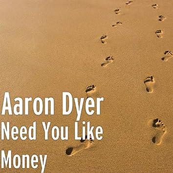 Need You Like Money
