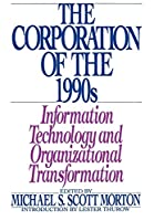 The Corporation of the 1990s: Information Technology and Organizational Transformation