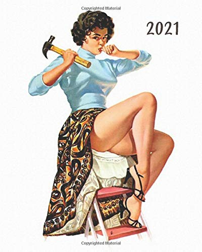2021: Pin Up Girl Artwork From1950's: Daily-Weekly-Monthly Calendar Planner Diary Appointment Desk Notebook Organizer: January 1st 2021 - December 31st 2021