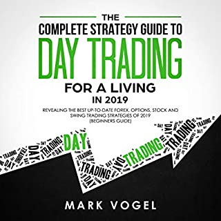 The Complete Strategy Guide to Day Trading for a Living in 2019: Revealing the Best Up-To-Date Forex, Options, Stock and Swing Trading Strategies of 2019 (Beginners Guide) cover art