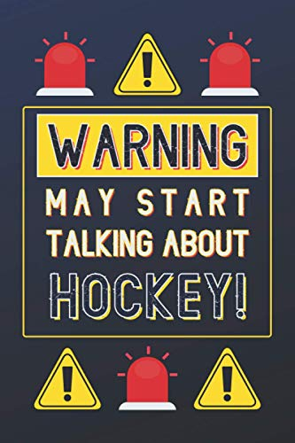 Warning May Start Talking About Hockey!: Hockey Gifts: Personalised Notebook or Journal: Blank Lined Paperback Book Gift