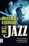 Historias curiosas del jazz: UN recorrido por las anecdotas de la historia del jazz (Musica Ma...