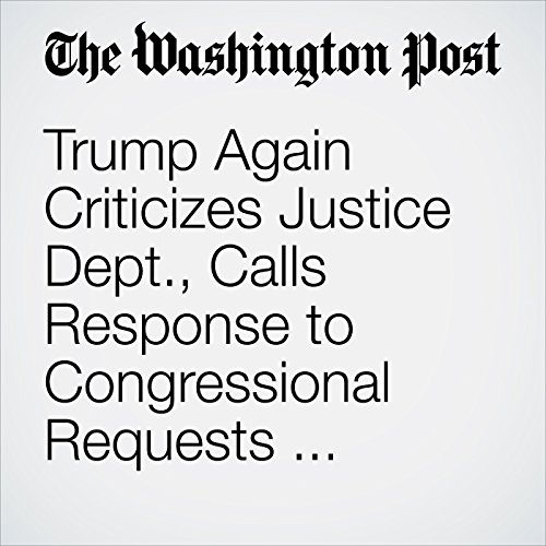 Trump Again Criticizes Justice Dept., Calls Response to Congressional Requests 'Embarrassment to Our Country!' copertina