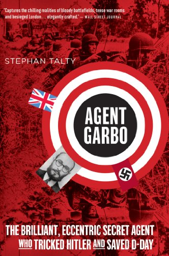 Agent Garbo: The Brilliant, Eccentric Secret Agent Who Tricked Hitler and Saved D-Day