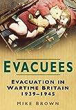 Evacuees: Evacuation in Wartime Britain 1939-1945 (English Edition)...