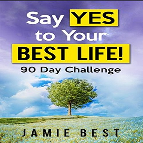Say Yes to Your Best Life! 90 Day Challenge audiobook cover art