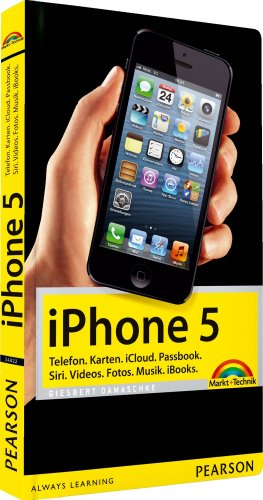 iPhone 5: Telefon. Karten. iCloud. Passbook. Siri. Videos. Fotos. Musik. iBooks. (Macintosh Bücher)