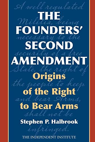 Download The Founders' Second Amendment: Origins of the Right to Bear Arms (Independent Studies in Political Economy) 1566639719