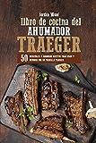 Libro de Cocina del Ahumador Traeger: 50 Increíbles y Sabrosas Recetas para Asar y Ahumar con su Parrilla Traeger