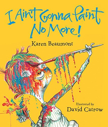 [I Ain't Gonna Paint No More! (Ala Notable Children's Books. Younger Readers (Awards))] [By: Beaumont, Karen] [April, 2005]