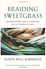 By Robin Wall Kimmerer - Braiding Sweetgrass: Indigenous Wisdom, Scientific Knowledge and the Teachings of Plants Hardcover