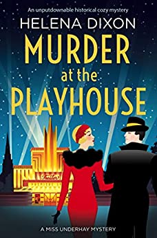 Murder at the Playhouse: An unputdownable historical cozy mystery (A Miss Underhay Mystery Book 3) by [Helena Dixon]