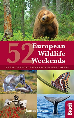 52 European Wildlife Weekends: A year of short breaks for nature lovers (Bradt Travel Guide)