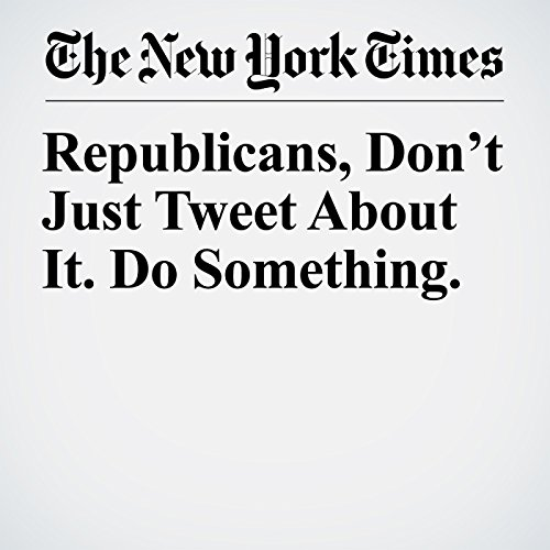 Republicans, Don't Just Tweet About It. Do Something. audiobook cover art