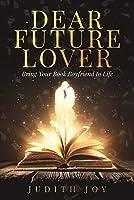 Dear Future Lover: Bring Your Book Boyfriend to Life
