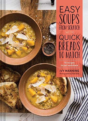 Easy Soups from Scratch with Quick Breads to Match 70 Recipes to Pair and Share Soup Cookbook product image