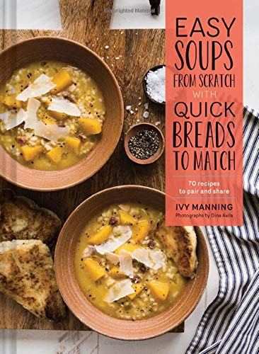 Easy Soups from Scratch with Quick Breads to Match: 70 Recipes to Pair and Share (Soup Cookbook, Low Calorie Cookbook, Crockpot Cookbook)