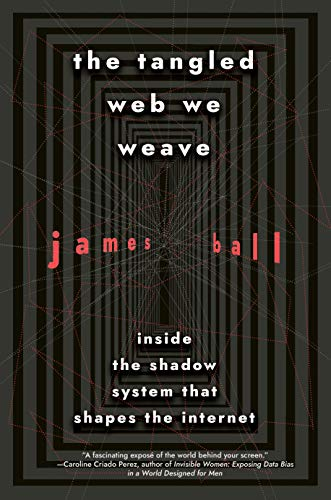 Compare Textbook Prices for The Tangled Web We Weave: Inside The Shadow System That Shapes the Internet  ISBN 9781612198996 by Ball, James